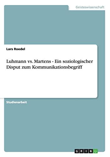 9783656252061: Luhmann vs. Martens - Ein soziologischer Disput zum Kommunikationsbegriff