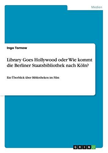 9783656252078: Library Goes Hollywood oder Wie kommt die Berliner Staatsbibliothek nach Köln? (German Edition)