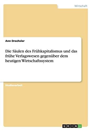 9783656252092: Die Säulen des Frühkapitalismus und das frühe Verlagswesen gegenüber dem heutigen Wirtschaftssystem