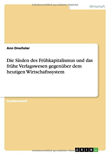 9783656252092: Die Säulen des Frühkapitalismus und das frühe Verlagswesen gegenüber dem heutigen Wirtschaftssystem (German Edition)