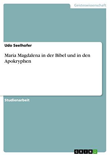 Maria Magdalena in Der Bibel Und in Den Apokryphen: Udo Seelhofer
