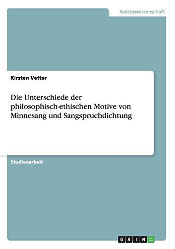 Die Unterschiede Der Philosophisch-Ethischen Motive Von Minnesang: Kirsten Vetter