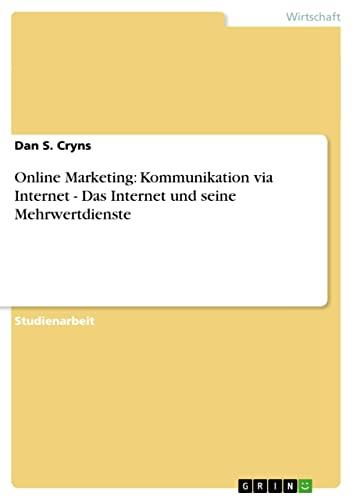 Online Marketing: Kommunikation Via Internet - Das Internet Und Seine Mehrwertdienste: Dan S. Cryns