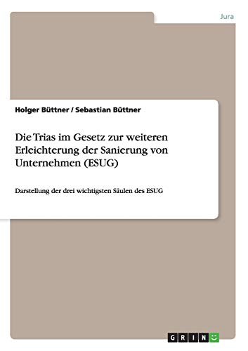 Die Trias im Gesetz zur weiteren Erleichterung der Sanierung von Unternehmen (ESUG): Holger Büttner