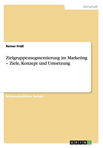 Zielgruppensegmentierung Im Marketing - Ziele, Konzept Und Umsetzung: Reiner Pruss