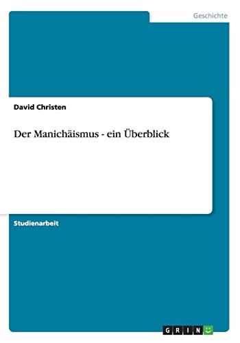 Der Manichaismus - Ein Uberblick: David Christen