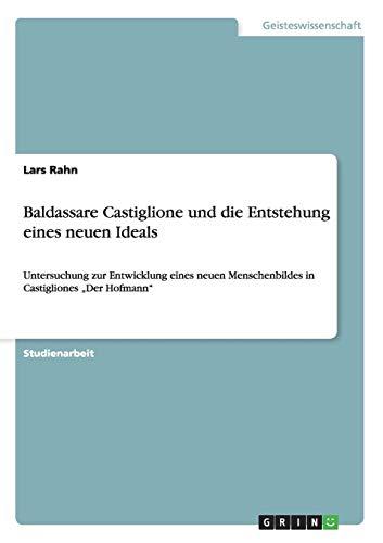 9783656258919: Baldassare Castiglione Und Die Entstehung Eines Neuen Ideals