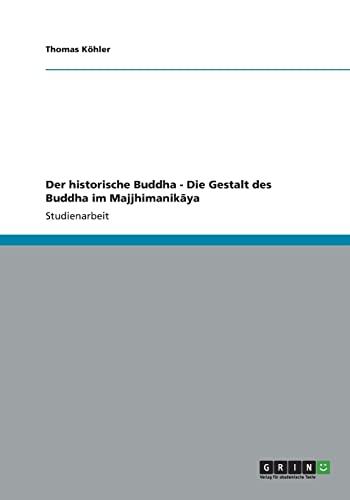 Der historische Buddha - Die Gestalt des: Köhler, Thomas
