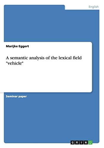 A Semantic Analysis of the Lexical Field Vehicle: Marijke Eggert