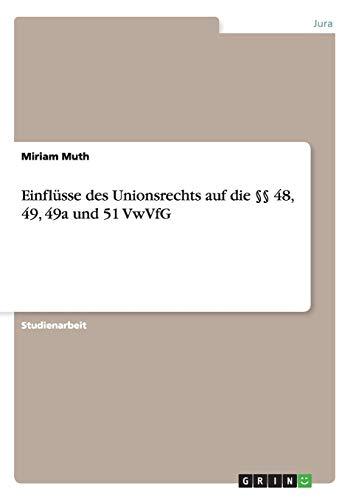 Einflusse Des Unionsrechts Auf Die 48, 49, 49a Und 51 Vwvfg: Miriam Muth
