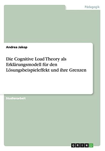 9783656269007: Die Cognitive Load Theory als Erkl�rungsmodell f�r den L�sungsbeispieleffekt und ihre Grenzen