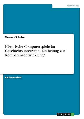 9783656277514: Historische Computerspiele im Geschichtsunterricht - Ein Beitrag zur Kompetenzentwicklung?