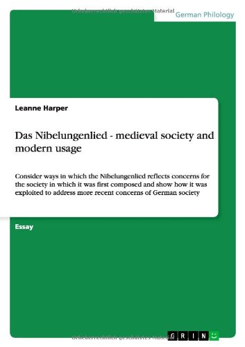 Das Nibelungenlied - Medieval Society and Modern Usage: Leanne Harper
