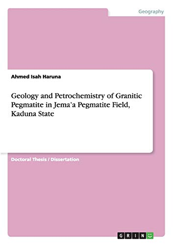 Geology and Petrochemistry of Granitic Pegmatite in Jemaa Pegmatite Field, Kaduna State: Ahmed Isah...