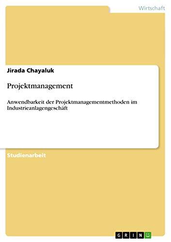 9783656283560: Projektmanagement: Anwendbarkeit der Projektmanagementmethoden im Industrieanlagengeschäft