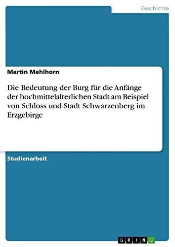 9783656286639: Die Bedeutung der Burg für die Anfänge der hochmittelalterlichen Stadt am Beispiel von Schloss und Stadt Schwarzenberg im Erzgebirge