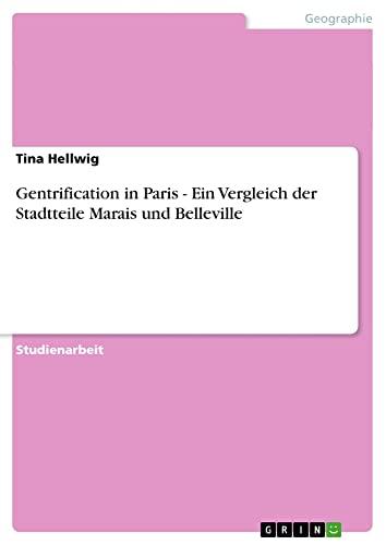 Gentrification in Paris - Ein Vergleich Der Stadtteile Marais Und Belleville: Tina Hellwig