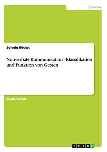 Nonverbale Kommunikation - Klassifikation Und Funktion Von Gesten: Solveig Hochst