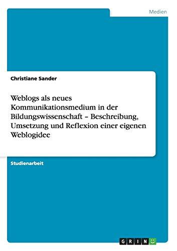 9783656289395: Weblogs ALS Neues Kommunikationsmedium in Der Bildungswissenschaft - Beschreibung, Umsetzung Und Reflexion Einer Eigenen Weblogidee