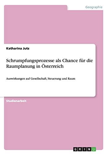 Schrumpfungsprozesse ALS Chance Fur Die Raumplanung in: Katharina Jutz