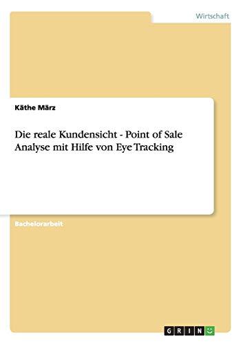 9783656305200: Die reale Kundensicht - Point of Sale Analyse mit Hilfe von Eye Tracking (German Edition)