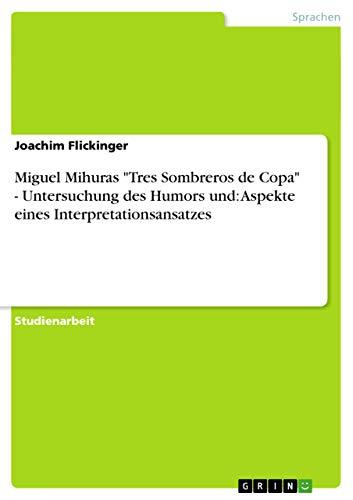 9783656305941: Miguel Mihuras Tres Sombreros de Copa - Untersuchung Des Humors Und: Aspekte Eines Interpretationsansatzes