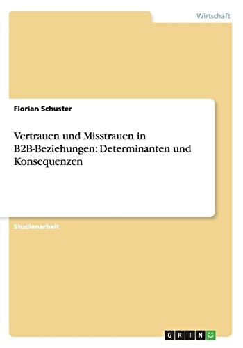 9783656310518: Vertrauen und Misstrauen in B2B-Beziehungen: Determinanten und Konsequenzen