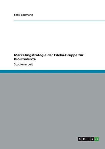 9783656310594: Marketingstrategie der Edeka-Gruppe für Bio-Produkte (German Edition)