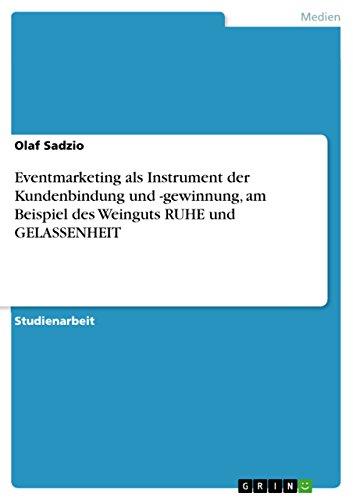 9783656310938: Eventmarketing als Instrument der Kundenbindung und -gewinnung, am Beispiel des Weinguts RUHE und GELASSENHEIT (German Edition)