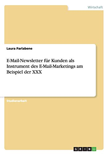 9783656311546: E-Mail-Newsletter für Kunden als Instrument des E-Mail-Marketings am Beispiel der XXX (German Edition)