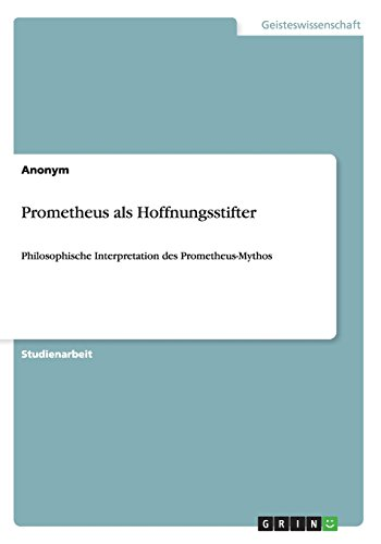 9783656314318: Prometheus als Hoffnungsstifter: Philosophische Interpretation des Prometheus-Mythos