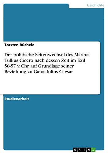 Der politische Seitenwechsel des Marcus Tullius Cicero: Torsten Büchele