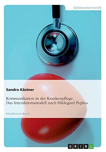 9783656316565: Kommunikation in der Krankenpflege. Das Interaktionsmodell nach Hildegard Peplau