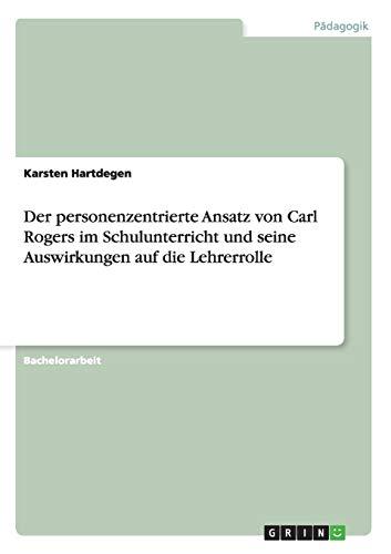 9783656316640: Der personenzentrierte Ansatz von Carl Rogers im Schulunterricht und seine Auswirkungen auf die Lehrerrolle (German Edition)