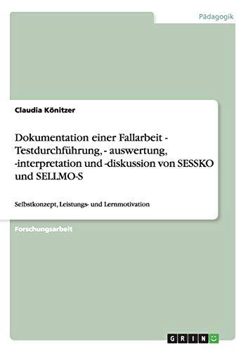 9783656318323: Dokumentation einer Fallarbeit - Testdurchführung, - auswertung, -interpretation und -diskussion von SESSKO und SELLMO-S: Selbstkonzept, Leistungs- und Lernmotivation