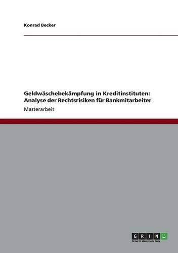 9783656318538: Geldwäschebekämpfung in Kreditinstituten: Analyse der Rechtsrisiken für Bankmitarbeiter