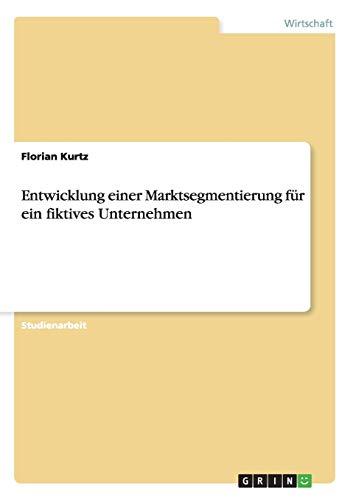 9783656318576: Entwicklung einer Marktsegmentierung für ein fiktives Unternehmen