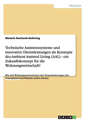 9783656320562: Technische Assistenzsysteme und innovative Dienstleistungen als Konzepte des Ambient Assisted Living (AAL) - ein Zukunftskonzept für die ... des demographischen Wandels stellen können