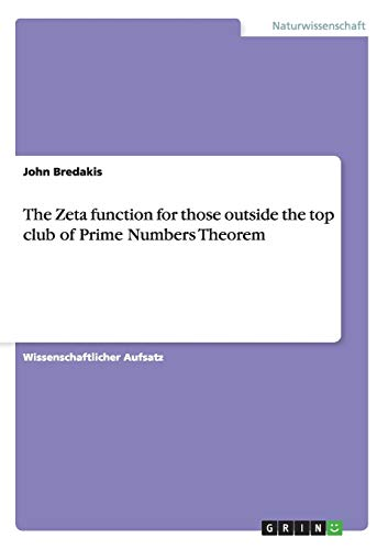 9783656320876: The Zeta function for those outside the top club of Prime Numbers Theorem (German Edition)