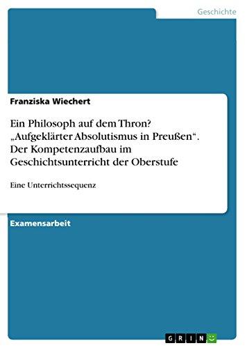 """9783656328896: Ein Philosoph auf dem Thron? """"Aufgeklärter Absolutismus in Preußen"""". Der Kompetenzaufbau im Geschichtsunterricht der Oberstufe (German Edition)"""