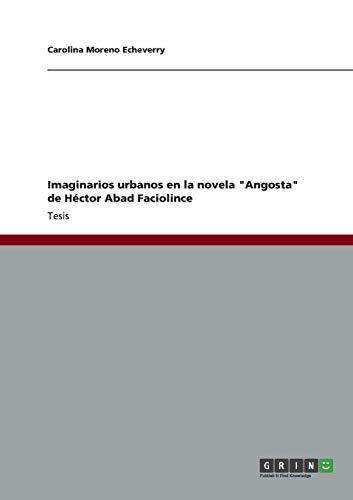 """Imaginarios urbanos en la novela """"Angosta"""" de: Moreno Echeverry, Carolina"""