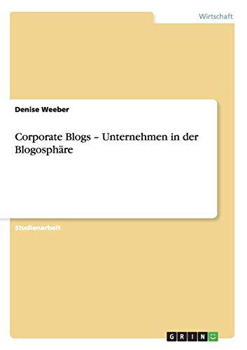 9783656331421: Corporate Blogs - Unternehmen in der Blogosphäre (German Edition)
