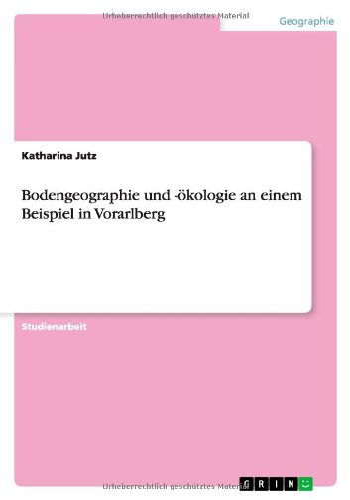 Bodengeographie und -ökologie an einem Beispiel in: Jutz, Katharina