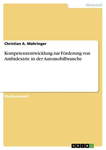 Kompetenzentwicklung Zur Forderung Von Ambidextrie in Der Automobilbranche: Christian A. Mahringer