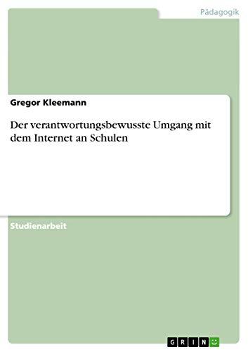 9783656334491: Der verantwortungsbewusste Umgang mit dem Internet an Schulen (German Edition)