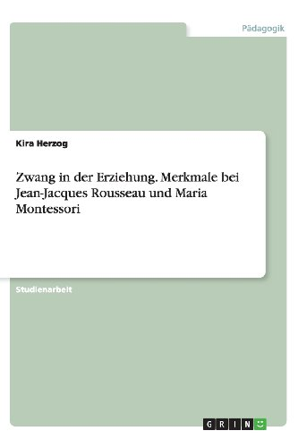 9783656336594: Zwang in Der Erziehung. Merkmale Bei Jean-Jacques Rousseau Und Maria Montessori