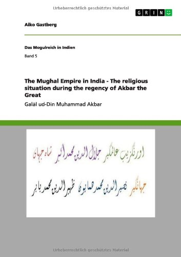 The Mughal Empire in India - The Religious Situation During the Regency of Akbar the Great: Aiko ...