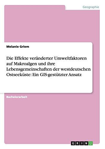 9783656339939: Die Effekte veränderter Umweltfaktoren auf Makroalgen und ihre Lebensgemeinschaften der westdeutschen Ostseeküste: Ein GIS-gestützter Ansatz (German Edition)