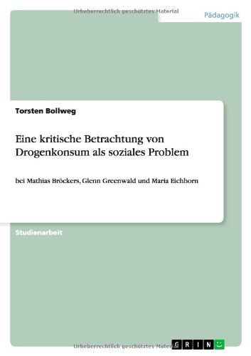 9783656341451: Eine kritische Betrachtung von Drogenkonsum als soziales Problem: bei Mathias Bröckers, Glenn Greenwald und Maria Eichhorn