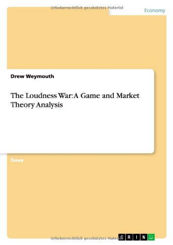 The Loudness War: A Game and Market Theory Analysis: Drew Weymouth